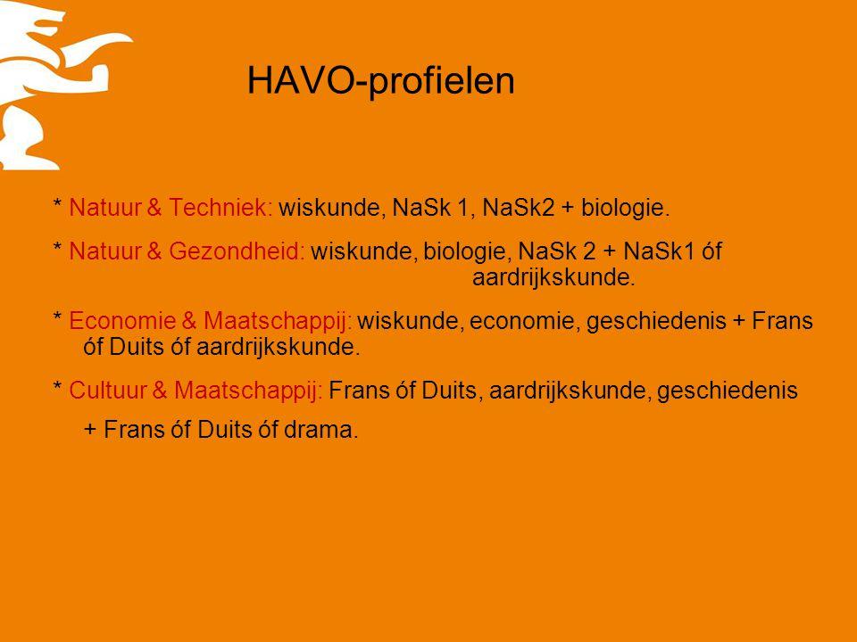 HAVO-profielen * Natuur & Techniek: wiskunde, NaSk 1, NaSk2 + biologie. * Natuur & Gezondheid: wiskunde, biologie, NaSk 2 + NaSk1 óf aardrijkskunde. *
