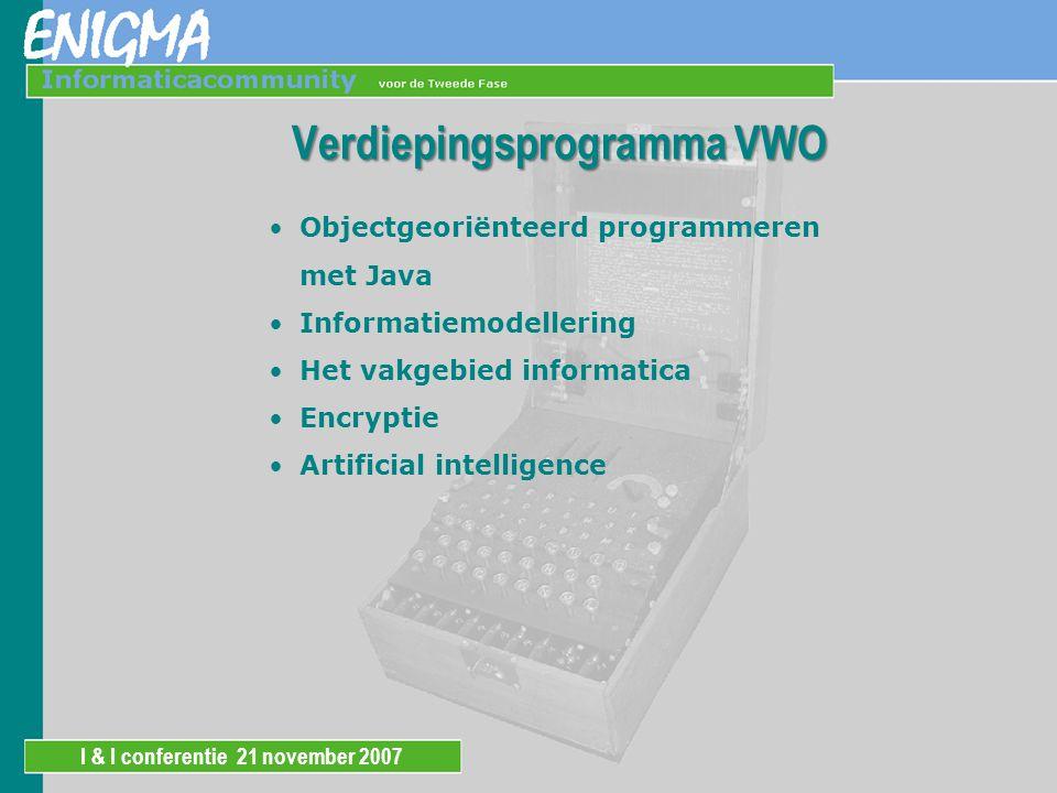 I & I conferentie 21 november 2007 Verdiepingsprogramma VWO Objectgeoriënteerd programmeren met Java Informatiemodellering Het vakgebied informatica Encryptie Artificial intelligence