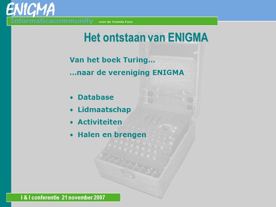 I & I conferentie 21 november 2007 Het ontstaan van ENIGMA Van het boek Turing… …naar de vereniging ENIGMA Database Lidmaatschap Activiteiten Halen en brengen