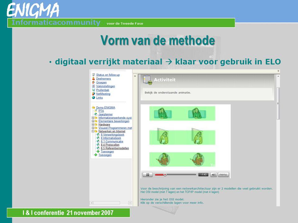 I & I conferentie 21 november 2007 Vorm van de methode multimedia-elementen komen uit het digitale materiaal, maar kunnen ook apart gebruikt worden.