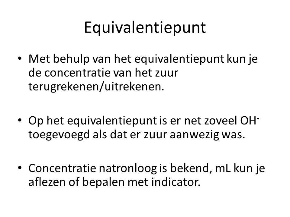 Equivalentiepunt Met behulp van het equivalentiepunt kun je de concentratie van het zuur terugrekenen/uitrekenen. Op het equivalentiepunt is er net zo