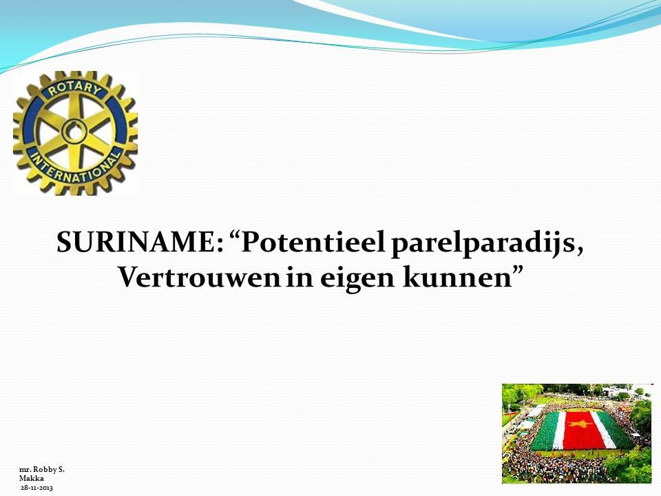 "mr. Robby S. Makka 28-11-2013 SURINAME: ""Potentieel parelparadijs, Vertrouwen in eigen kunnen"""