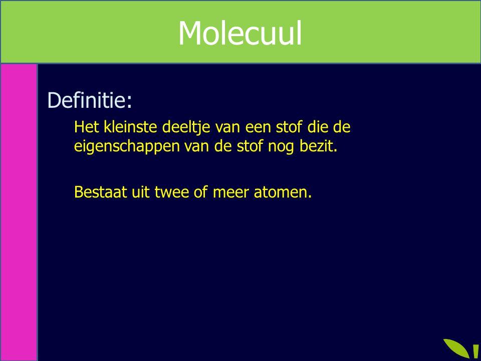 Metriek Definitie: Het kleinste deeltje van een stof die de eigenschappen van de stof nog bezit. Bestaat uit twee of meer atomen. Molecuul