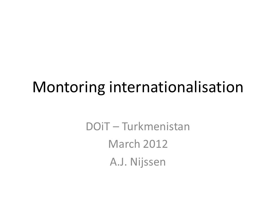 Montoring internationalisation DOiT – Turkmenistan March 2012 A.J. Nijssen