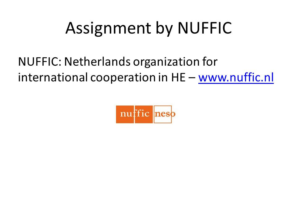 Assignment by NUFFIC NUFFIC: Netherlands organization for international cooperation in HE – www.nuffic.nlwww.nuffic.nl