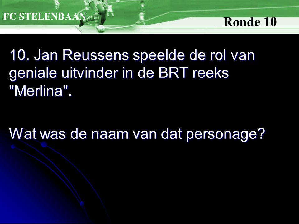 10. Jan Reussens speelde de rol van geniale uitvinder in de BRT reeks Merlina .