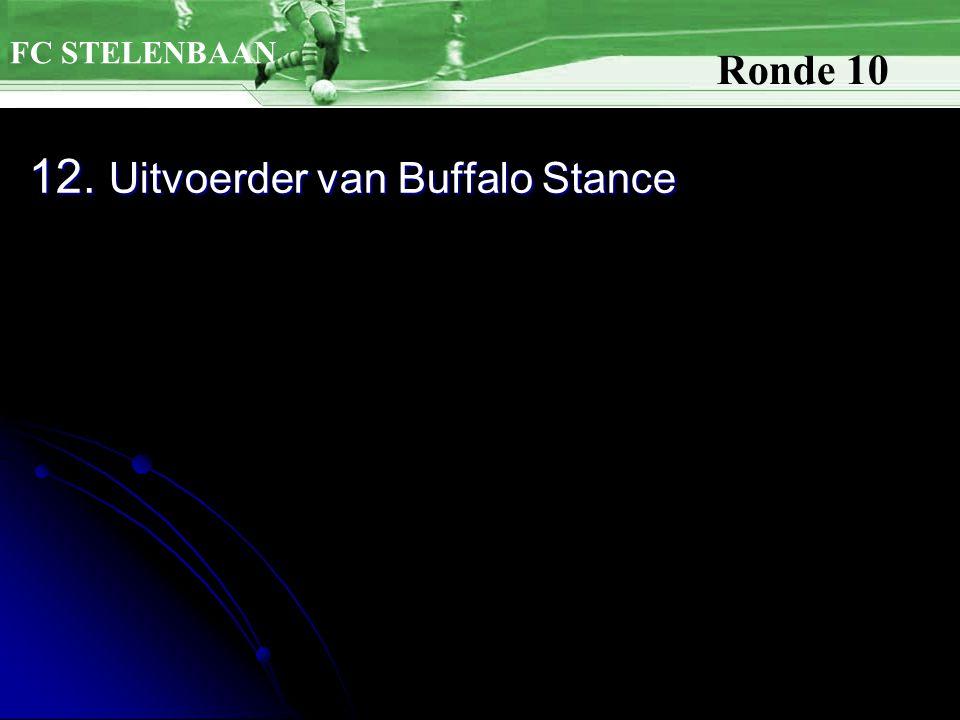 12. Uitvoerder van Buffalo Stance FC STELENBAAN Ronde 10