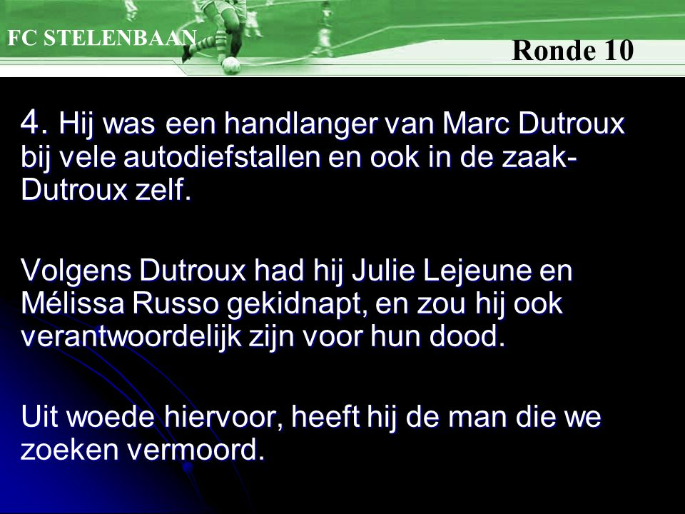 4. Hij was een handlanger van Marc Dutroux bij vele autodiefstallen en ook in de zaak- Dutroux zelf. Volgens Dutroux had hij Julie Lejeune en Mélissa