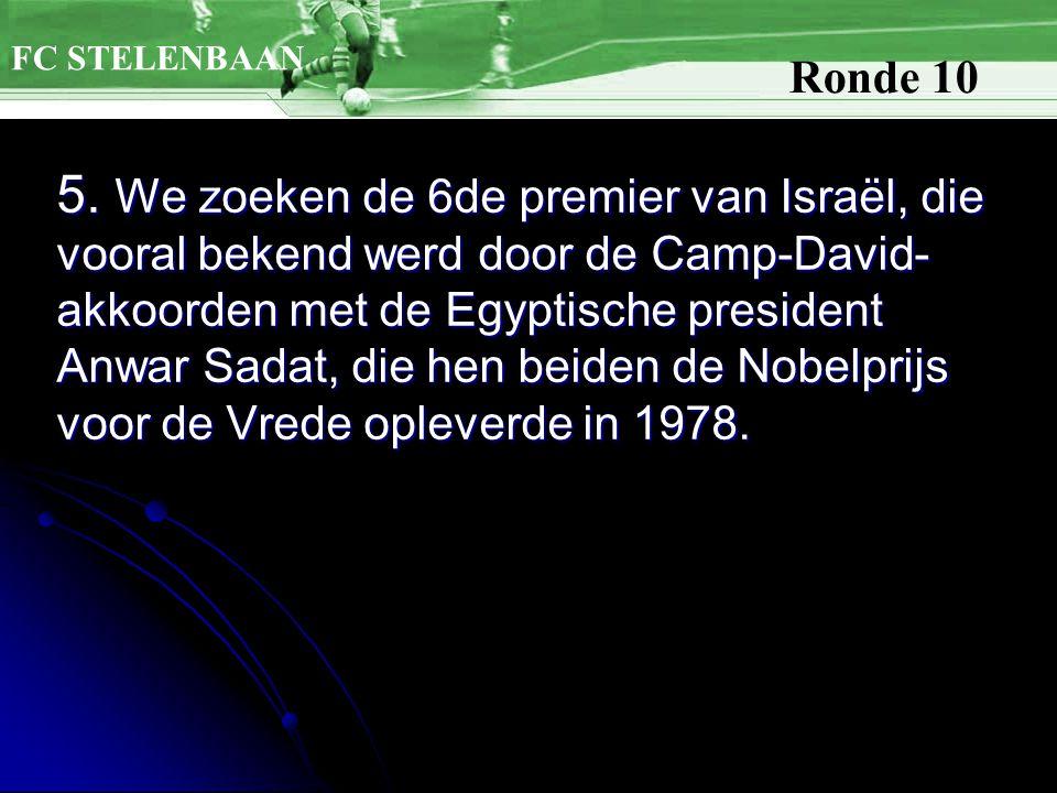 5. We zoeken de 6de premier van Israël, die vooral bekend werd door de Camp-David- akkoorden met de Egyptische president Anwar Sadat, die hen beiden d