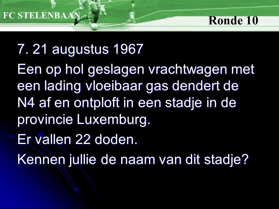 7. 21 augustus 1967 Een op hol geslagen vrachtwagen met een lading vloeibaar gas dendert de N4 af en ontploft in een stadje in de provincie Luxemburg.