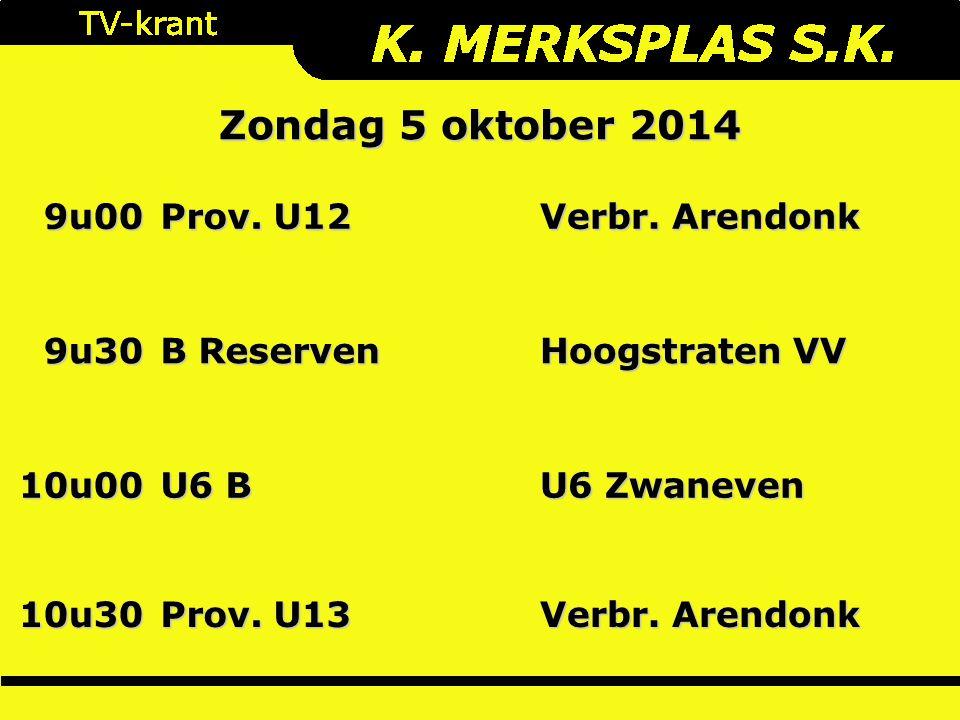Zondag 5 oktober 2014 9u00 Prov. U12 Verbr. Arendonk 9u30 B Reserven Hoogstraten VV 10u00 U6 B U6 Zwaneven 10u30 Prov. U13 Verbr. Arendonk