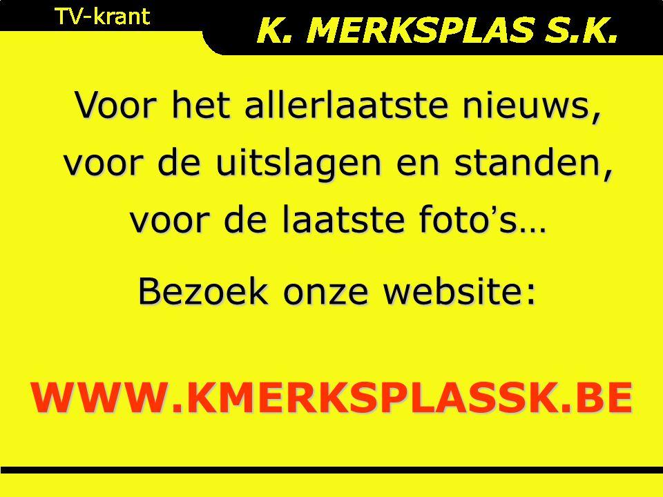 Voor het allerlaatste nieuws, voor de uitslagen en standen, voor de laatste foto's… Bezoek onze website: WWW.KMERKSPLASSK.BE