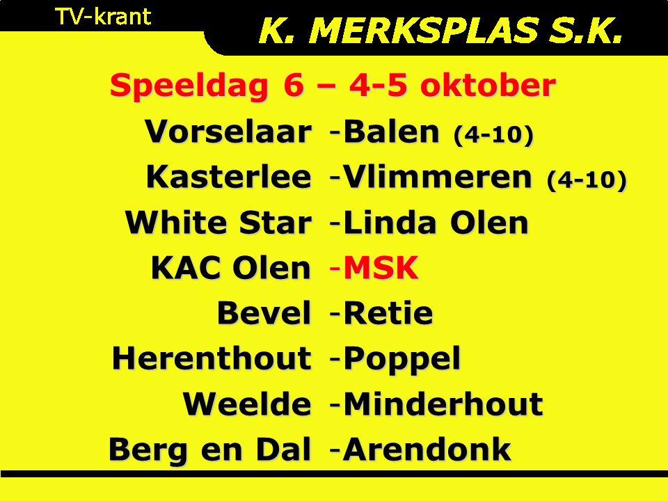 Speeldag 6 – 4-5 oktober VorselaarKasterlee White Star KAC Olen BevelHerenthoutWeelde Berg en Dal -Balen (4-10) -Vlimmeren (4-10) -Linda Olen -MSK -Re