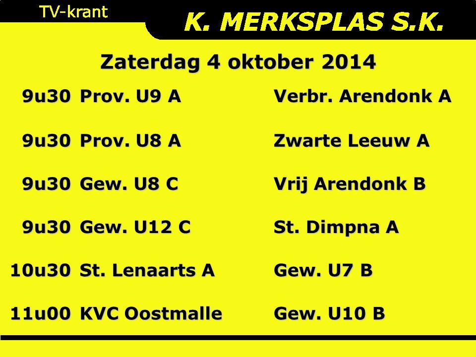 9u30 Prov. U9 A Verbr. Arendonk A 9u30 Prov. U8 A Zwarte Leeuw A 9u30 Gew. U8 C Vrij Arendonk B 9u30 Gew. U12 C St. Dimpna A 10u30 St. Lenaarts A Gew.