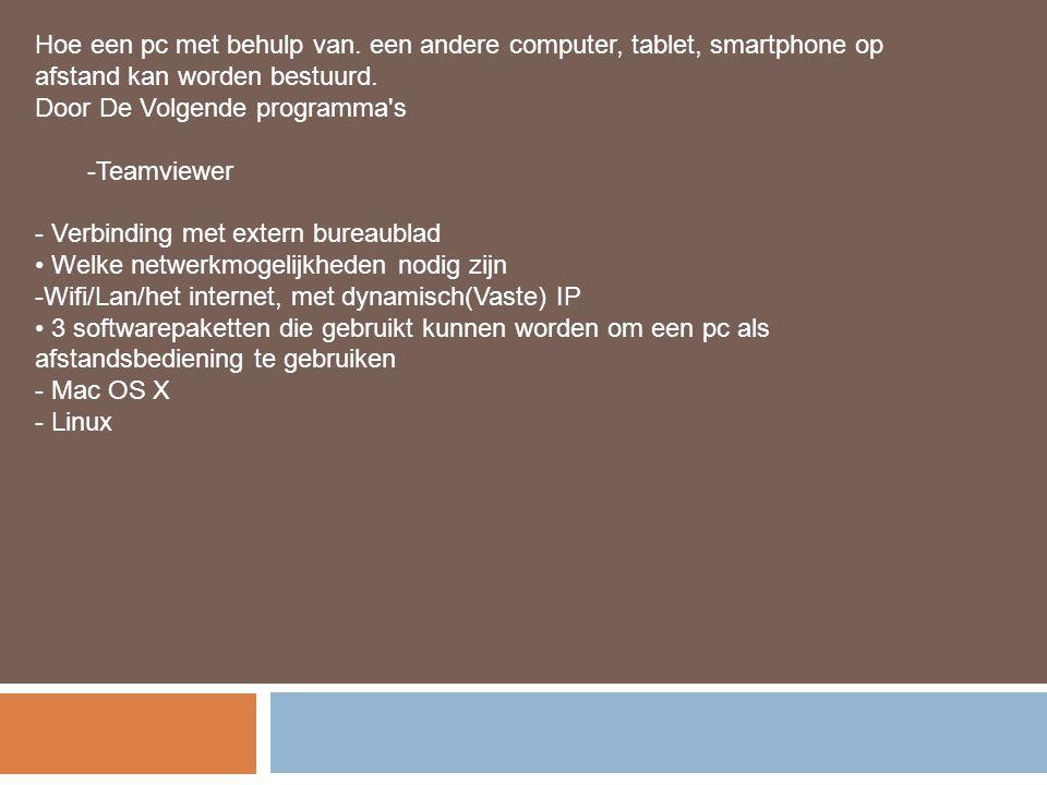 Hoe een pc met behulp van. een andere computer, tablet, smartphone op afstand kan worden bestuurd. Door De Volgende programma's -Teamviewer - Verbindi