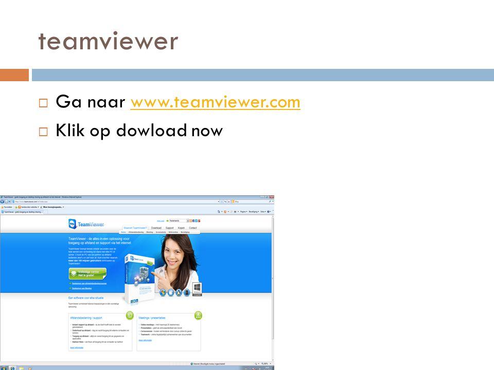 teamviewer  Ga naar www.teamviewer.comwww.teamviewer.com  Klik op dowload now