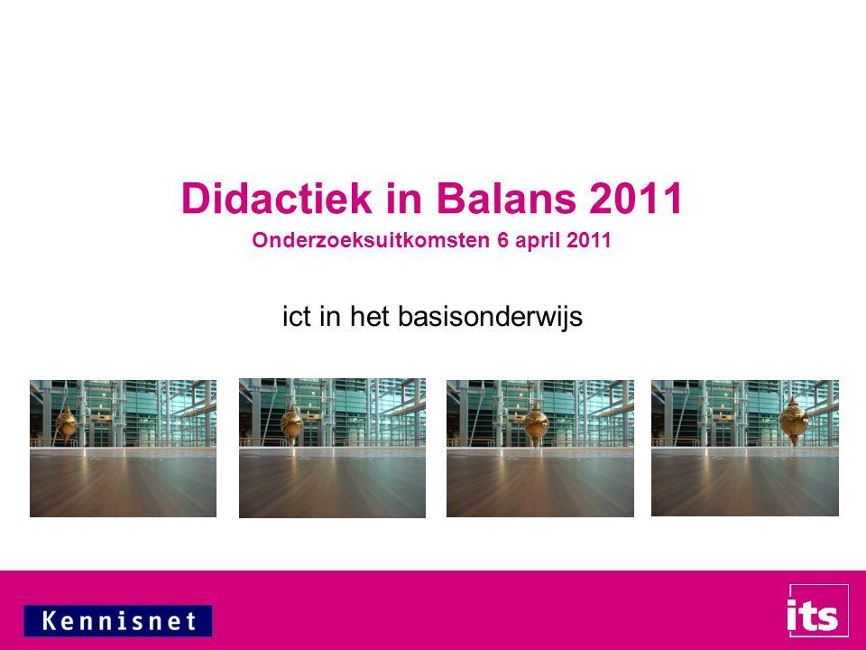 ict in het basisonderwijs Didactiek in Balans 2011 Onderzoeksuitkomsten 6 april 2011