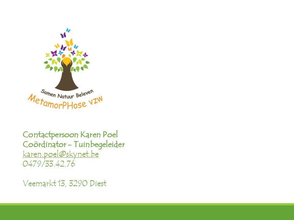 Contactpersoon Karen Poel Coördinator - Tuinbegeleider karen.poel@skynet.be karen.poel@skynet.be 0479/33.42.76 Veemarkt 13, 3290 Diest