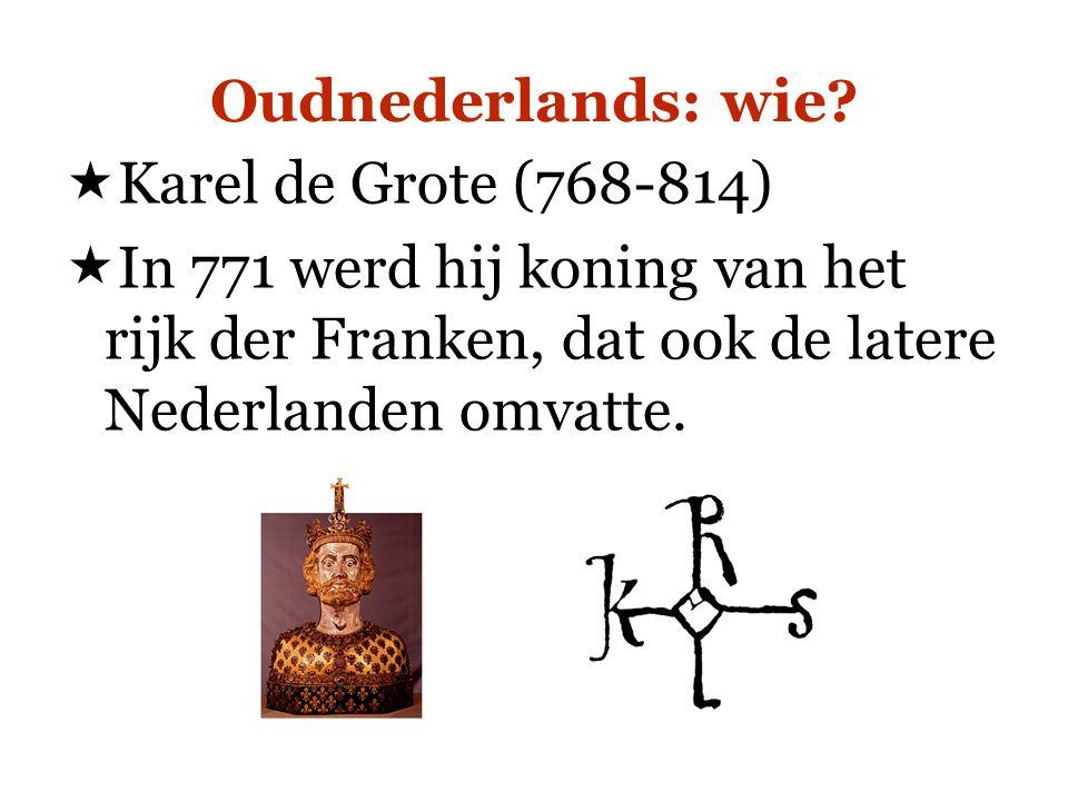  Karel de Grote (768-814)  In 771 werd hij koning van het rijk der Franken, dat ook de latere Nederlanden omvatte.