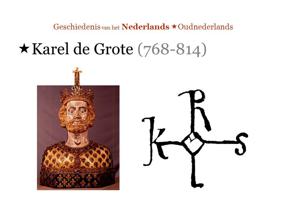 Geschiedenis van het Nederlands  Oudnederlands  Karel de Grote (768-814)