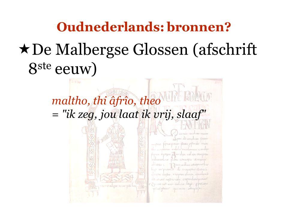 Oudnederlands: bronnen?  De Malbergse Glossen (afschrift 8 ste eeuw) maltho, thi âfrîo, theo =