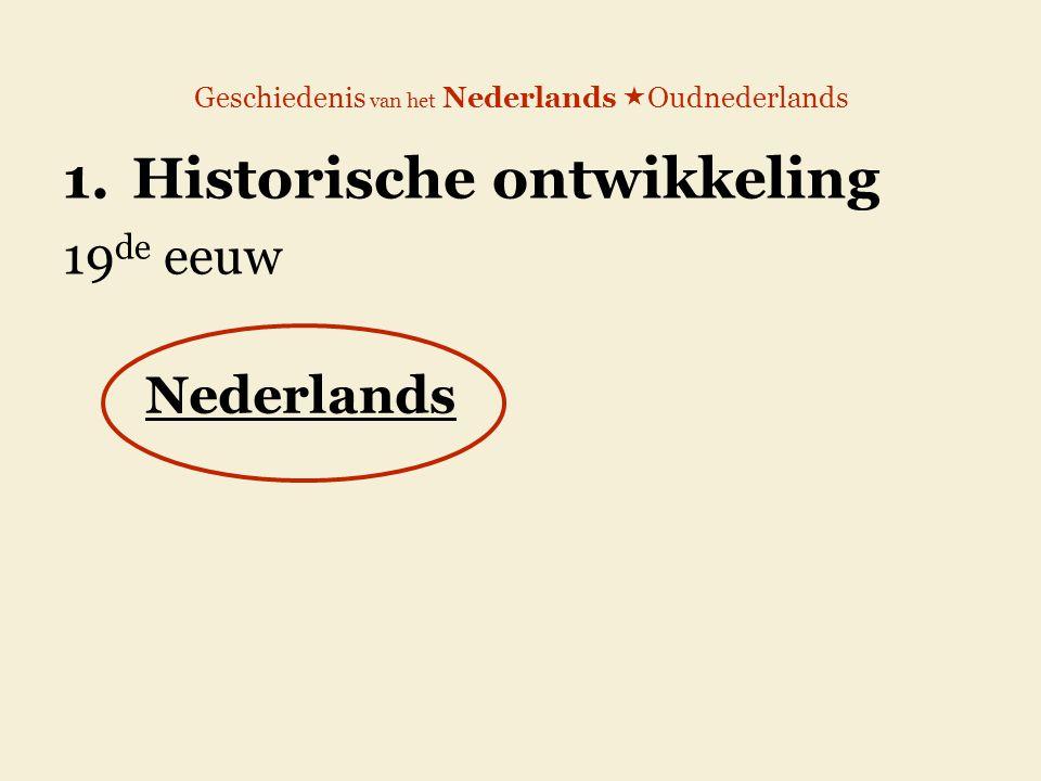 Geschiedenis van het Nederlands  Oudnederlands 1.Historische ontwikkeling 19 de eeuw Nederlands