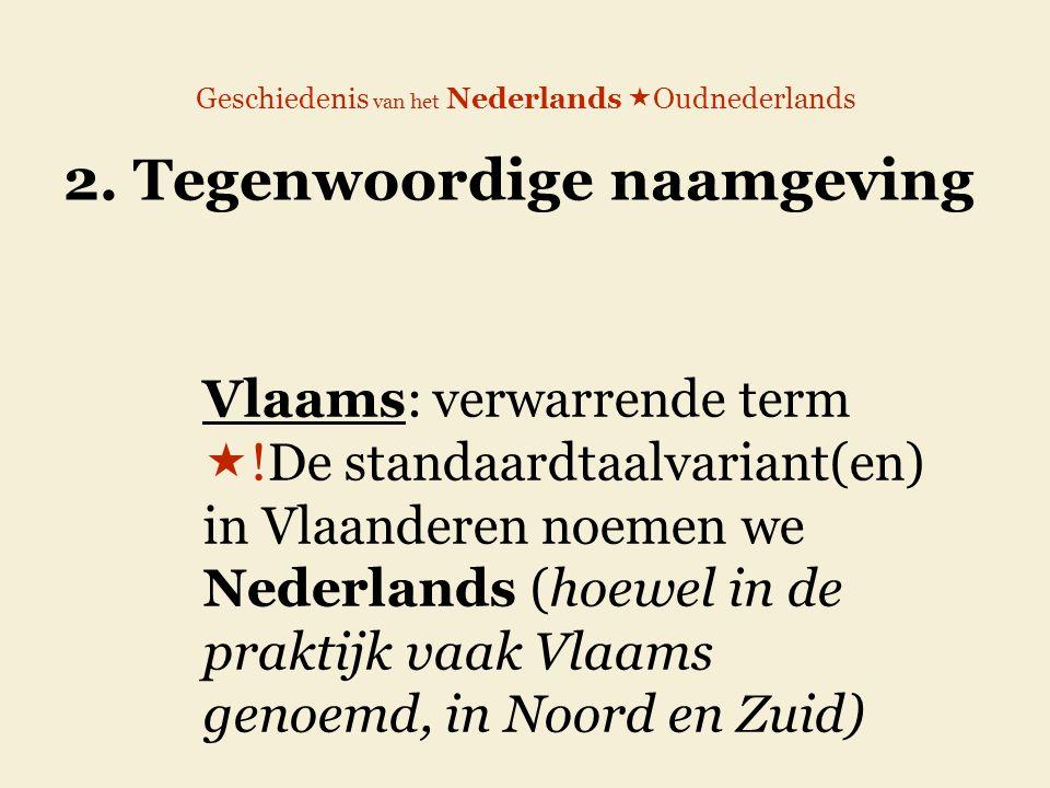 Geschiedenis van het Nederlands  Oudnederlands 2. Tegenwoordige naamgeving Vlaams: verwarrende term  !De standaardtaalvariant(en) in Vlaanderen noem