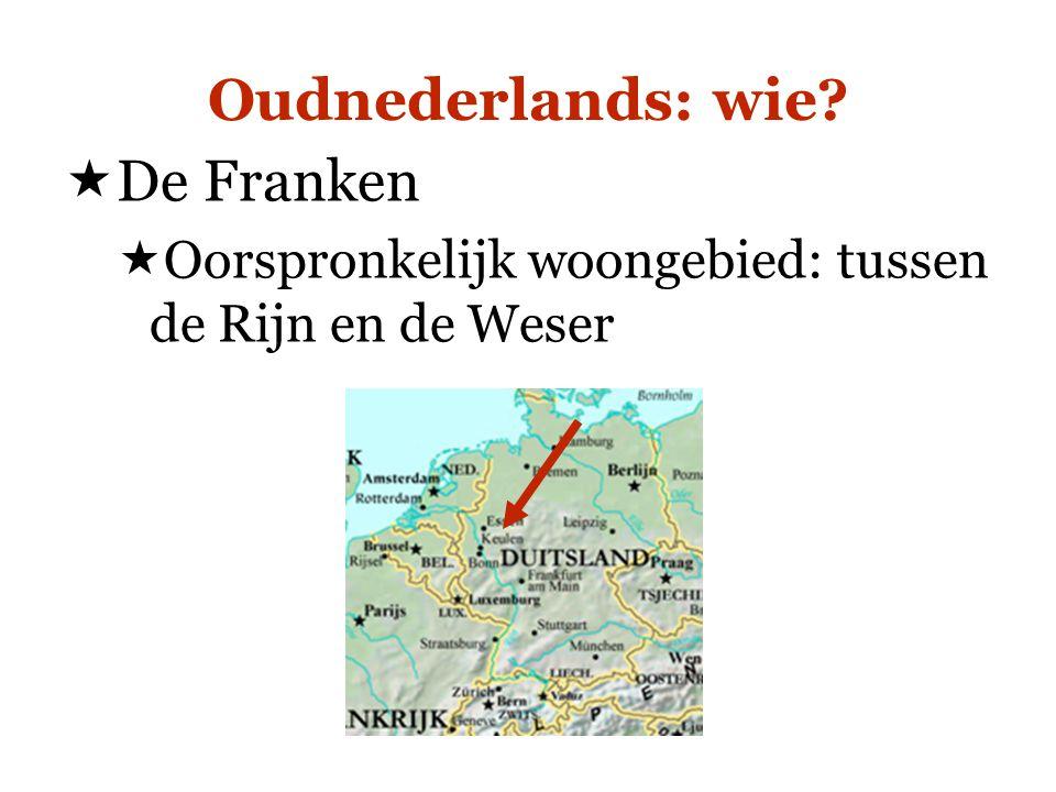 Oudnederlands: wie?  De Franken  Oorspronkelijk woongebied: tussen de Rijn en de Weser