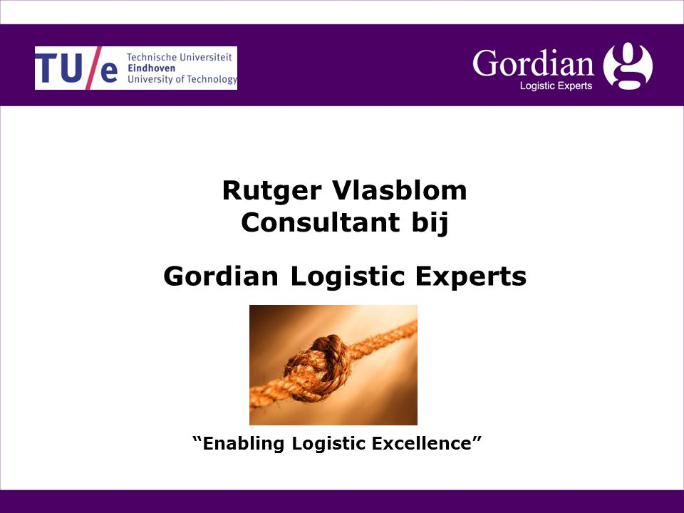 Gordian Logistic Experts Enabling Logistic Excellence Rutger Vlasblom Consultant bij