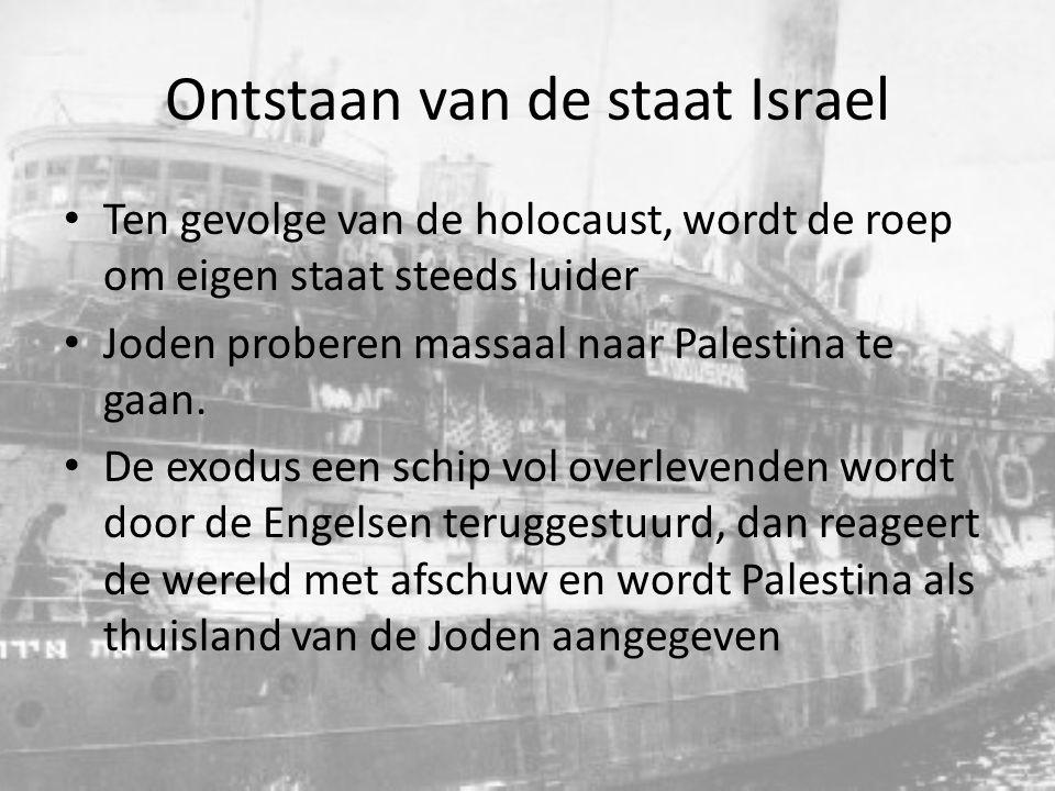 Ontstaan van de staat Israel Ten gevolge van de holocaust, wordt de roep om eigen staat steeds luider Joden proberen massaal naar Palestina te gaan. D