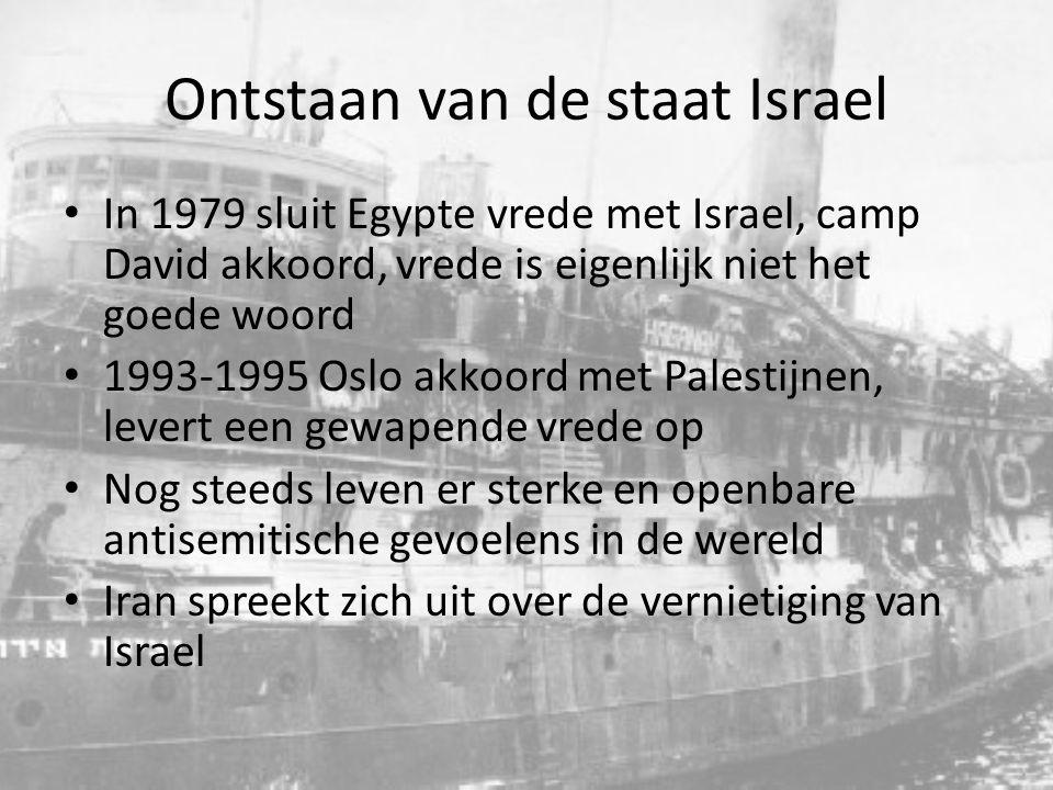 Ontstaan van de staat Israel In 1979 sluit Egypte vrede met Israel, camp David akkoord, vrede is eigenlijk niet het goede woord 1993-1995 Oslo akkoord