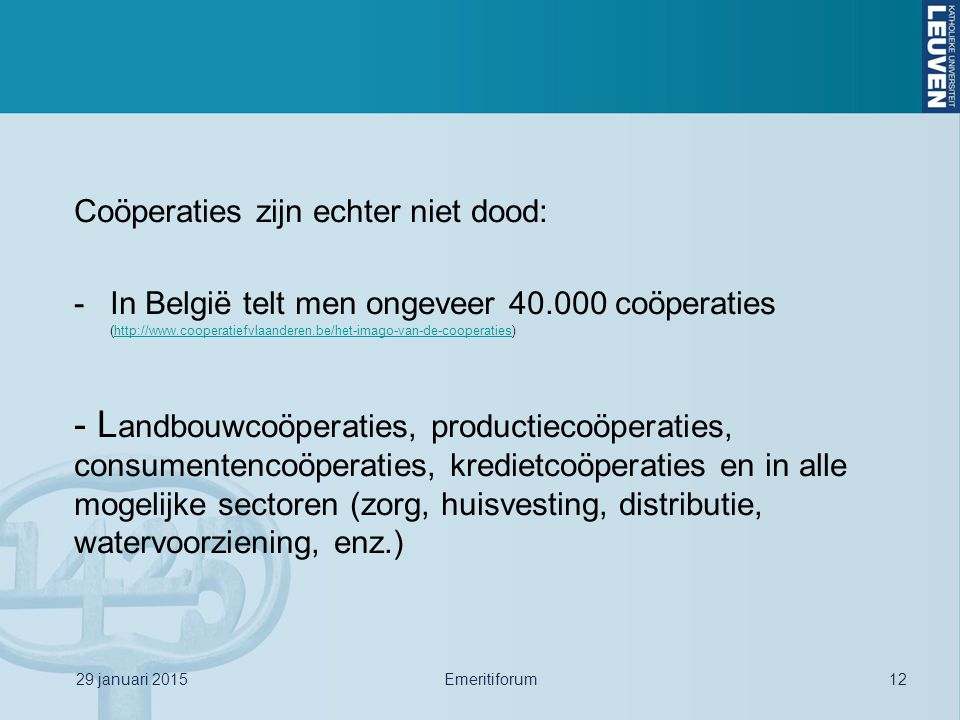 Coöperaties zijn echter niet dood: -In België telt men ongeveer 40.000 coöperaties (http://www.cooperatiefvlaanderen.be/het-imago-van-de-cooperaties)h