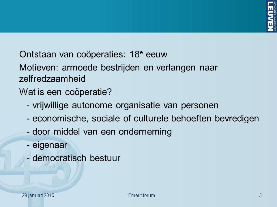 29 januari 2015Emeritiforum3 Ontstaan van coöperaties: 18 e eeuw Motieven: armoede bestrijden en verlangen naar zelfredzaamheid Wat is een coöperatie?