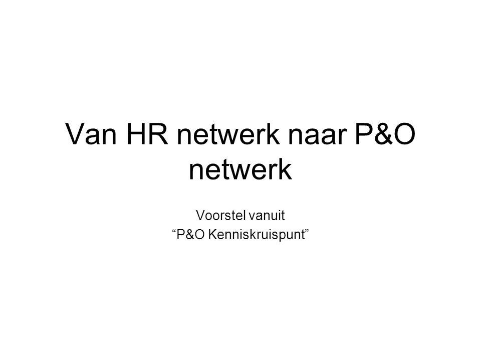 Van HR netwerk naar P&O netwerk Voorstel vanuit P&O Kenniskruispunt