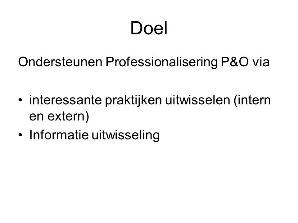 Doel Ondersteunen Professionalisering P&O via interessante praktijken uitwisselen (intern en extern) Informatie uitwisseling