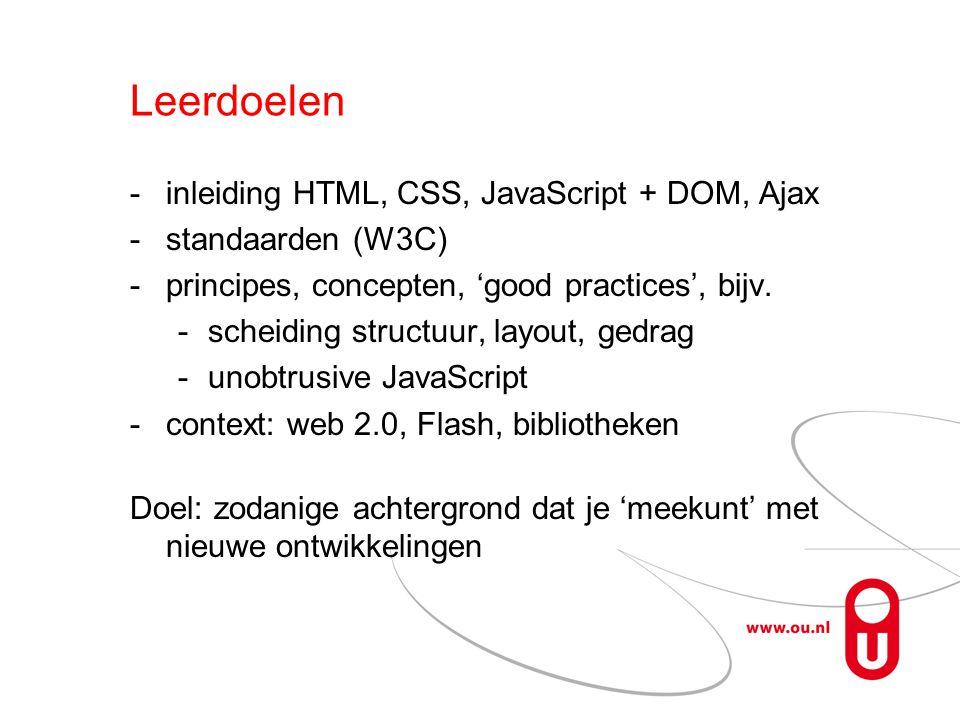 Leerdoelen -inleiding HTML, CSS, JavaScript + DOM, Ajax -standaarden (W3C) -principes, concepten, 'good practices', bijv.