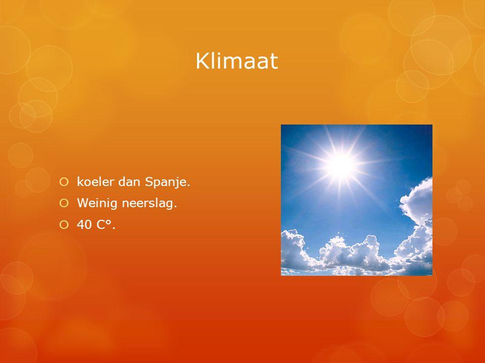Klimaat  koeler dan Spanje.  Weinig neerslag.  40 C°.