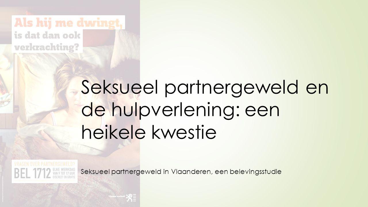 Seksueel partnergeweld en de hulpverlening: een heikele kwestie Seksueel partnergeweld in Vlaanderen, een belevingsstudie