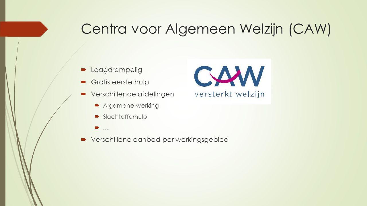 Centra voor Algemeen Welzijn (CAW)  Laagdrempelig  Gratis eerste hulp  Verschillende afdelingen  Algemene werking  Slachtofferhulp  …  Verschillend aanbod per werkingsgebied