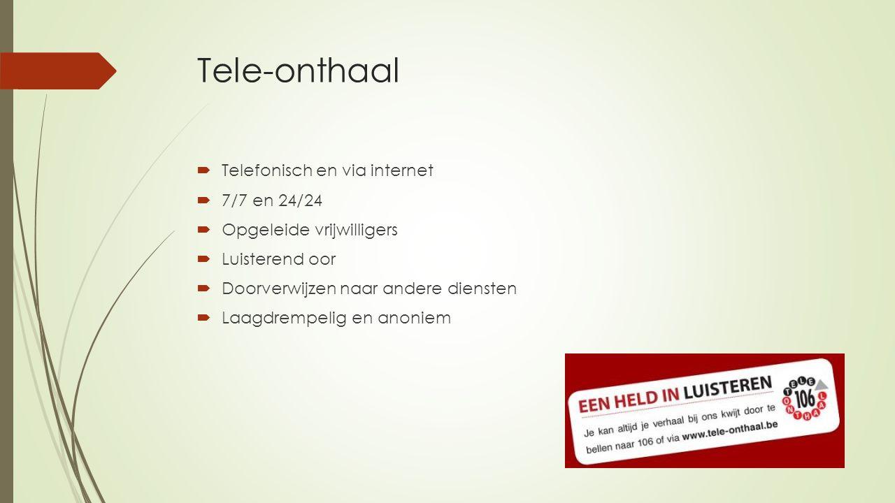 Tele-onthaal  Telefonisch en via internet  7/7 en 24/24  Opgeleide vrijwilligers  Luisterend oor  Doorverwijzen naar andere diensten  Laagdrempelig en anoniem