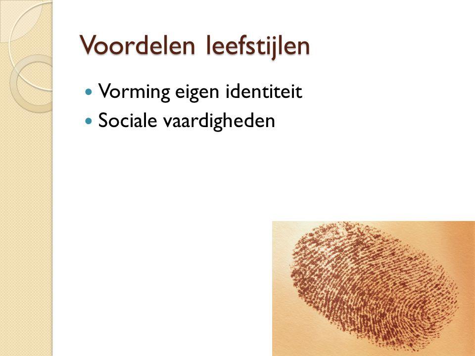 Voordelen leefstijlen Vorming eigen identiteit Sociale vaardigheden