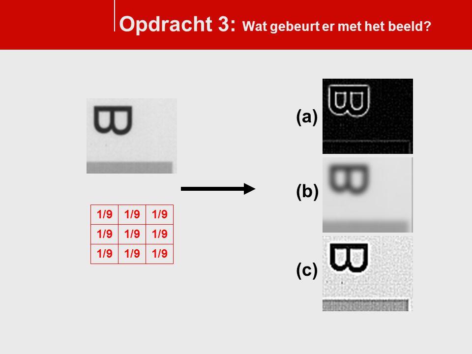 Opdracht 3: Wat gebeurt er met het beeld? 1/9 (a) (c) (b)