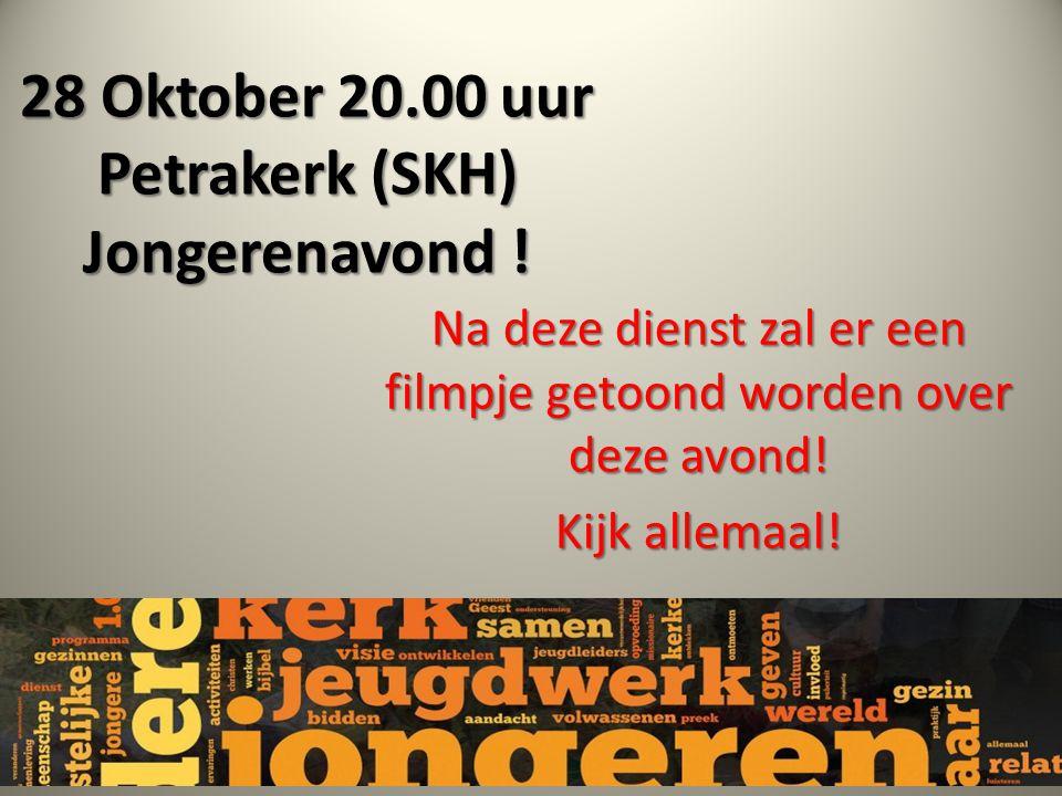 28 Oktober 20.00 uur Petrakerk (SKH) Jongerenavond ! Na deze dienst zal er een filmpje getoond worden over deze avond! Kijk allemaal!