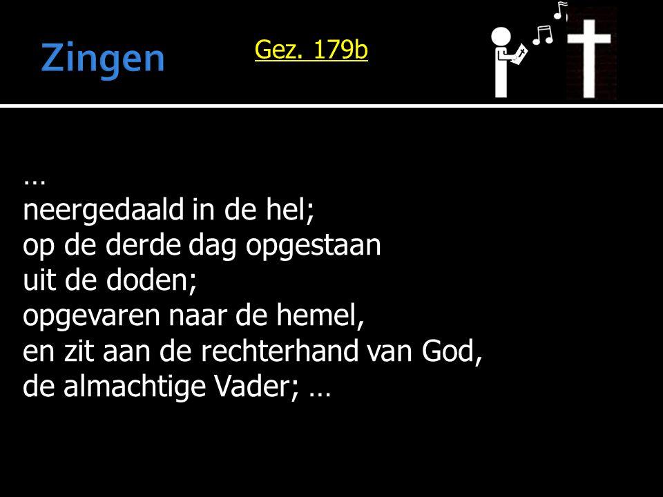 … neergedaald in de hel; op de derde dag opgestaan uit de doden; opgevaren naar de hemel, en zit aan de rechterhand van God, de almachtige Vader; … Ge
