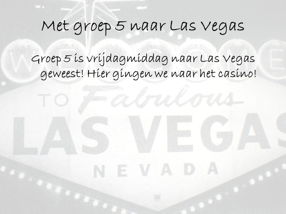 Met groep 5 naar Las Vegas Groep 5 is vrijdagmiddag naar Las Vegas geweest.