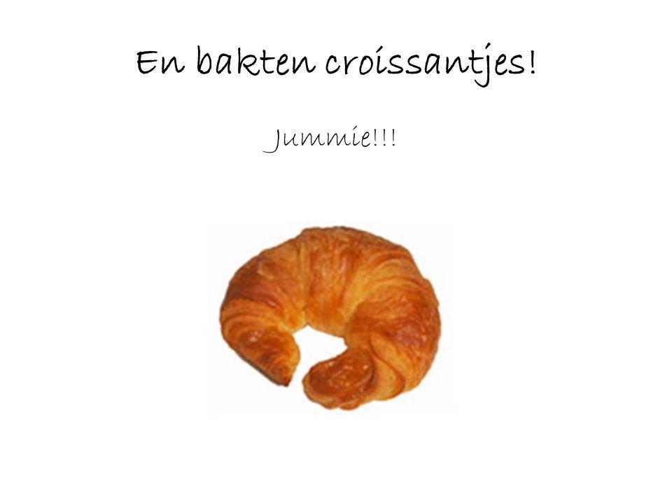 En bakten croissantjes! Jummie!!!