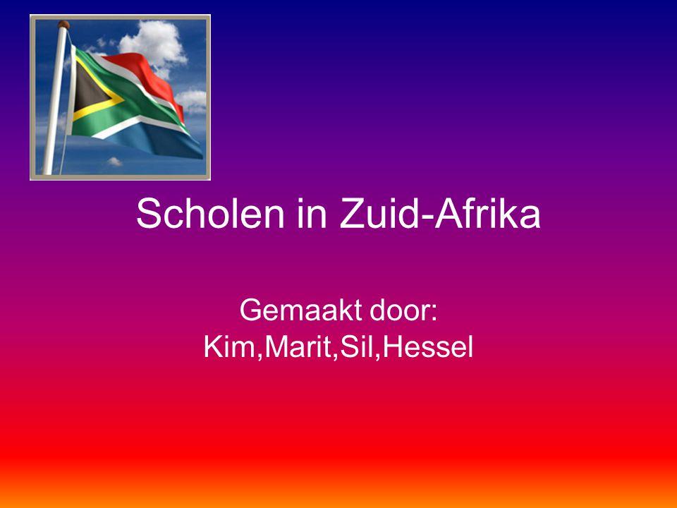 Scholen in Zuid-Afrika Gemaakt door: Kim,Marit,Sil,Hessel