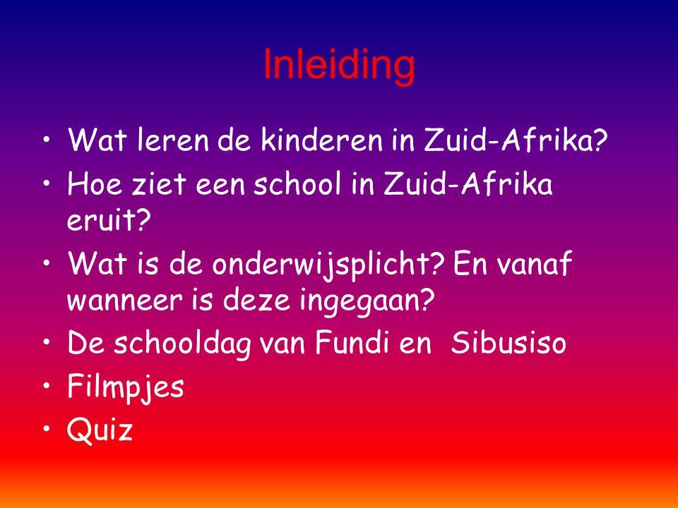 Inleiding Wat leren de kinderen in Zuid-Afrika? Hoe ziet een school in Zuid-Afrika eruit? Wat is de onderwijsplicht? En vanaf wanneer is deze ingegaan