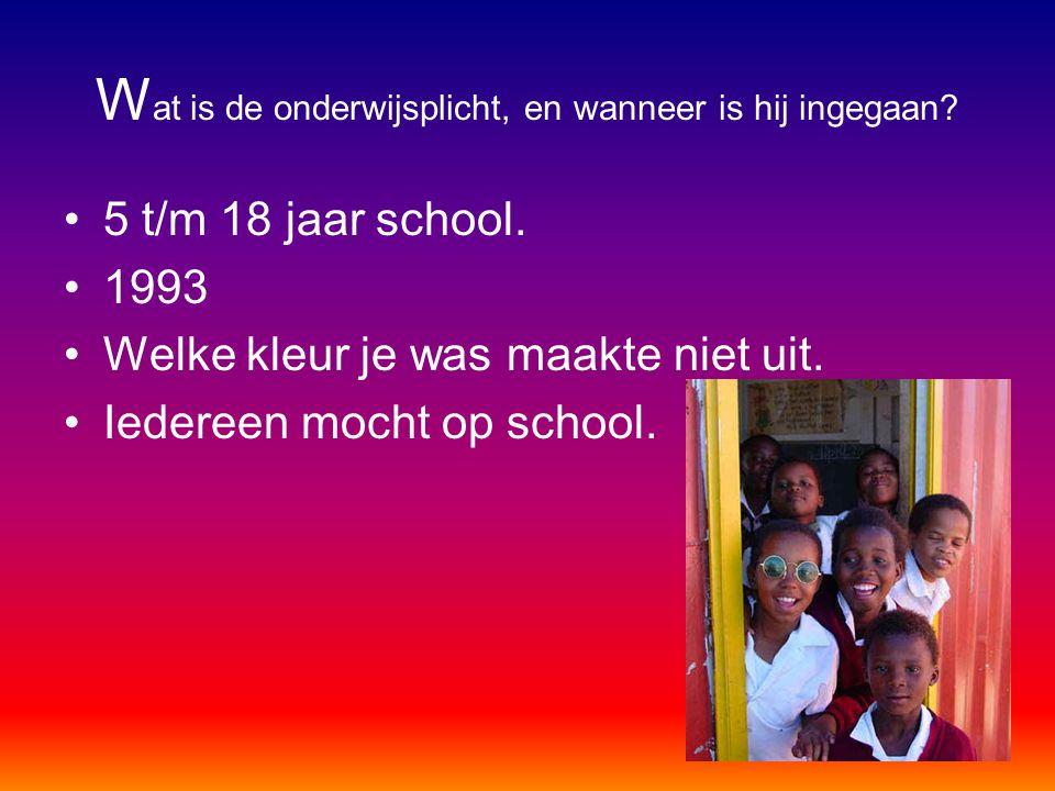 W at is de onderwijsplicht, en wanneer is hij ingegaan? 5 t/m 18 jaar school. 1993 Welke kleur je was maakte niet uit. Iedereen mocht op school.