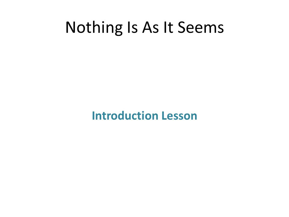 Nothing Is As It Seems Introduction Lesson